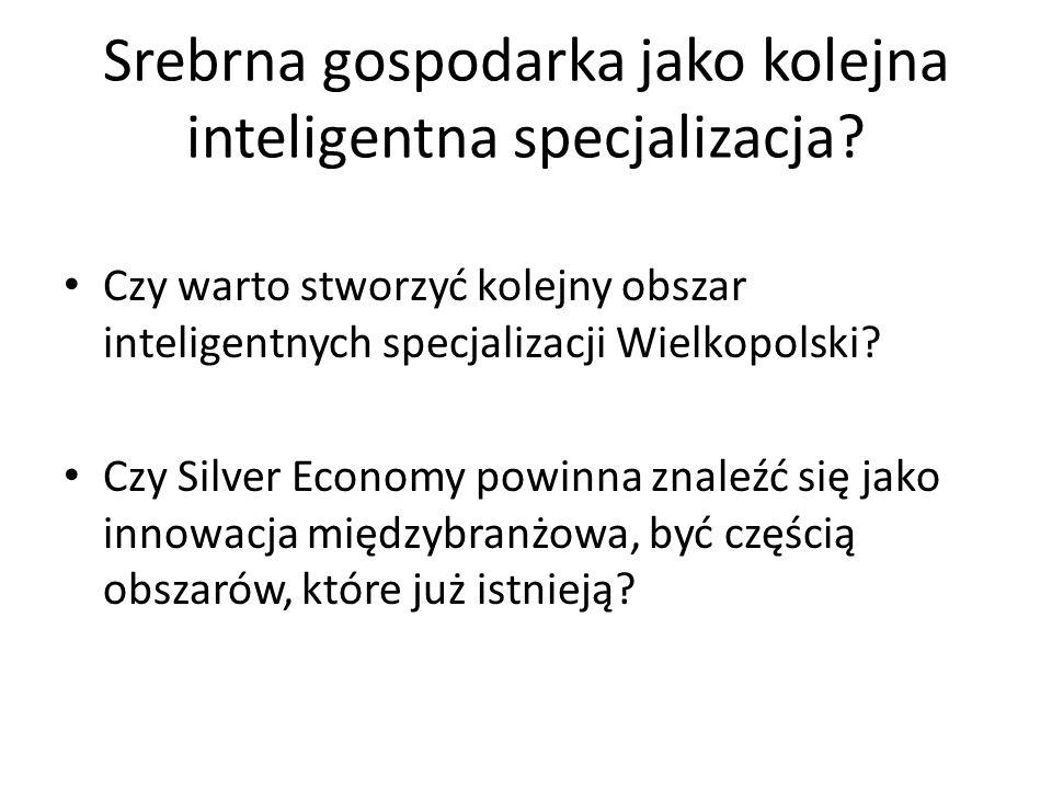 Srebrna gospodarka jako kolejna inteligentna specjalizacja? Czy warto stworzyć kolejny obszar inteligentnych specjalizacji Wielkopolski? Czy Silver Ec