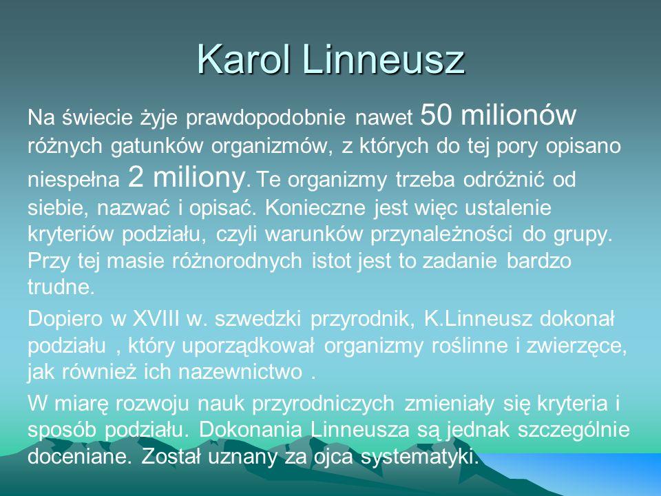 Karol Linneusz Na świecie żyje prawdopodobnie nawet 50 milionów różnych gatunków organizmów, z których do tej pory opisano niespełna 2 miliony. Te org