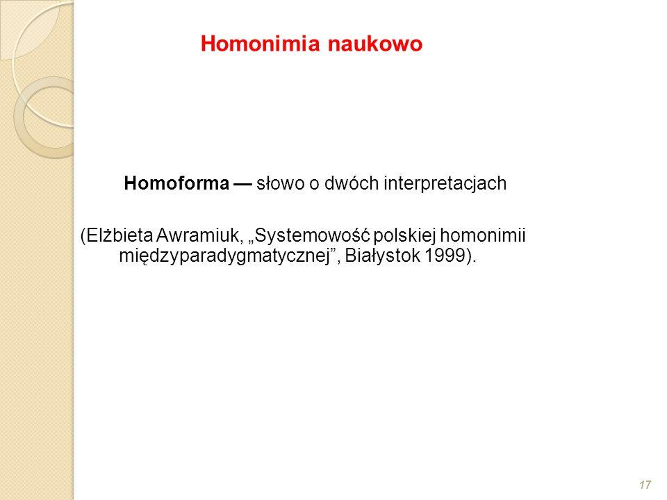 """Homoforma — słowo o dwóch interpretacjach (Elżbieta Awramiuk, """"Systemowość polskiej homonimii międzyparadygmatycznej , Białystok 1999)."""
