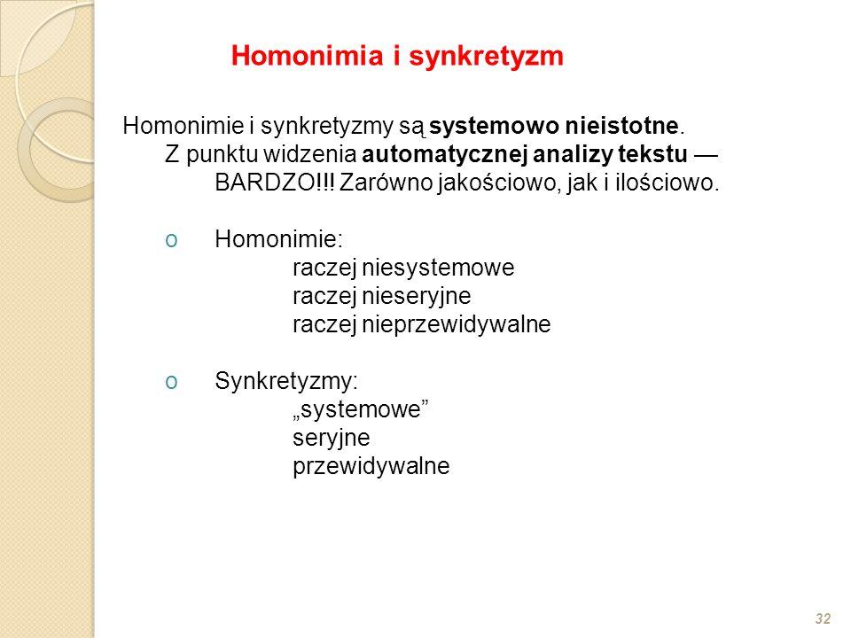 Homonimie i synkretyzmy są systemowo nieistotne. Z punktu widzenia automatycznej analizy tekstu — BARDZO!!! Zarówno jakościowo, jak i ilościowo. oHomo