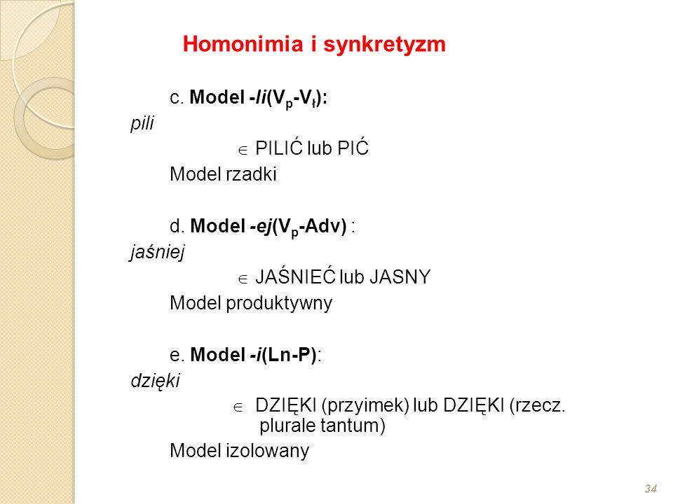 c. Model -li(V p -V ł ): pili  PILIĆ lub PIĆ Model rzadki d.