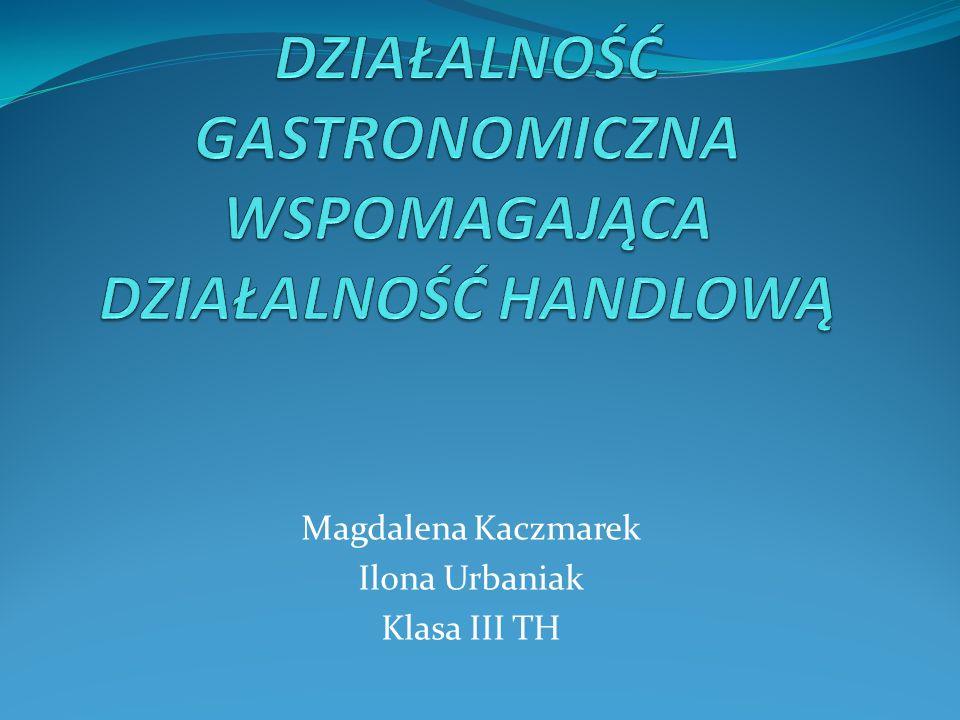 Magdalena Kaczmarek Ilona Urbaniak Klasa III TH