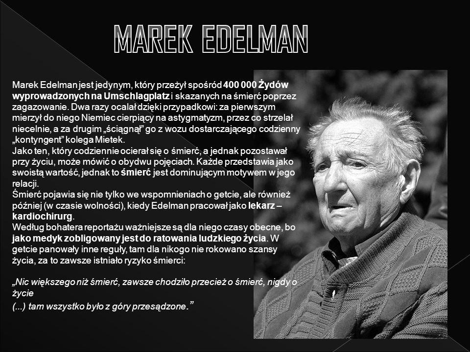 Marek Edelman jest jedynym, który przeżył spośród 400 000 Żydów wyprowadzonych na Umschlagplatz i skazanych na śmierć poprzez zagazowanie.