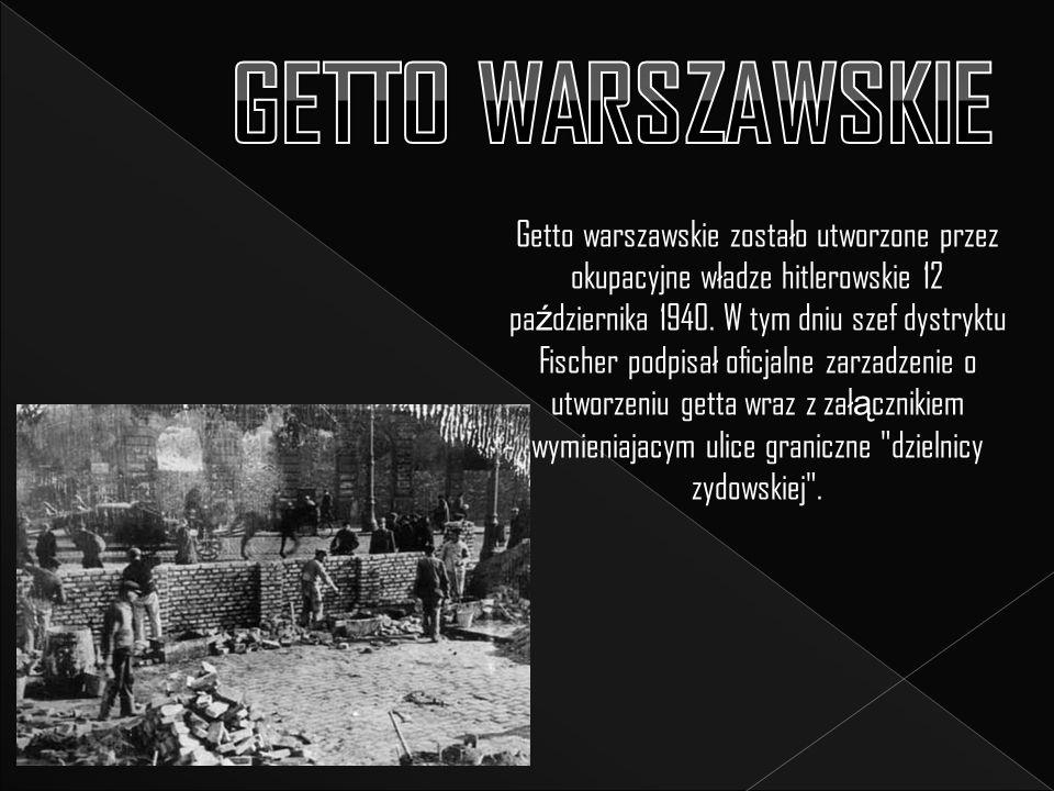 Getto warszawskie zostało utworzone przez okupacyjne władze hitlerowskie 12 pa ź dziernika 1940.