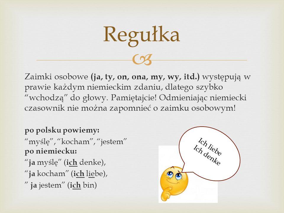  Zaimki osobowe (ja, ty, on, ona, my, wy, itd.) występują w prawie każdym niemieckim zdaniu, dlatego szybko wchodzą do głowy.