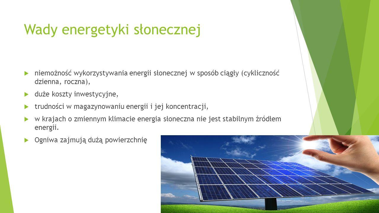 Wady energetyki słonecznej  niemożność wykorzystywania energii słonecznej w sposób ciągły (cykliczność dzienna, roczna),  duże koszty inwestycyjne,