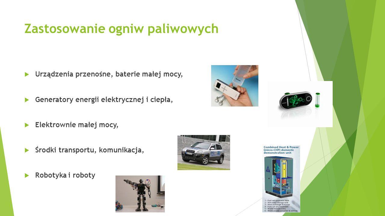 Zastosowanie ogniw paliwowych  Urządzenia przenośne, baterie małej mocy,  Generatory energii elektrycznej i ciepła,  Elektrownie małej mocy,  Środ