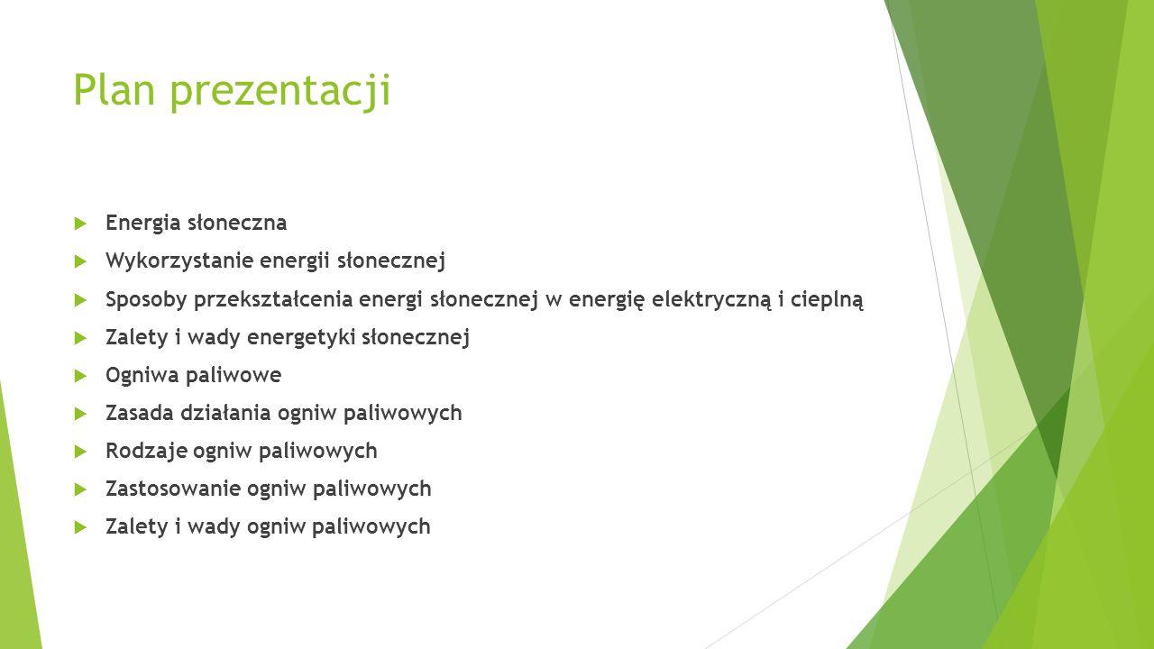 Plan prezentacji  Energia słoneczna  Wykorzystanie energii słonecznej  Sposoby przekształcenia energi słonecznej w energię elektryczną i cieplną 