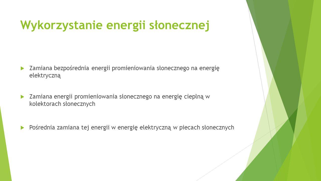 Wykorzystanie energii słonecznej  Zamiana bezpośrednia energii promieniowania słonecznego na energię elektryczną  Zamiana energii promieniowania sło