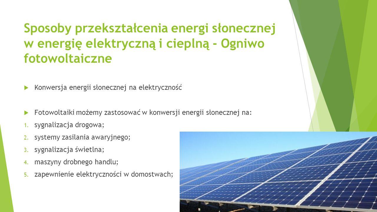 Sposoby przekształcenia energi słonecznej w energię elektryczną i cieplną - Ogniwo fotowoltaiczne  Konwersja energii słonecznej na elektryczność  Fo