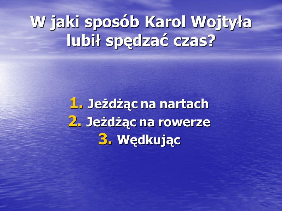 W jaki sposób Karol Wojtyła lubił spędzać czas. 1.