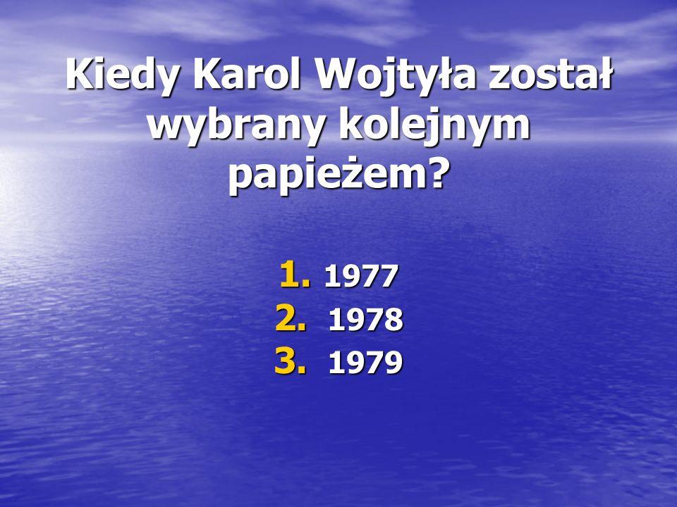 Kiedy Karol Wojtyła został wybrany kolejnym papieżem 1. 1977 2. 1978 3. 1979