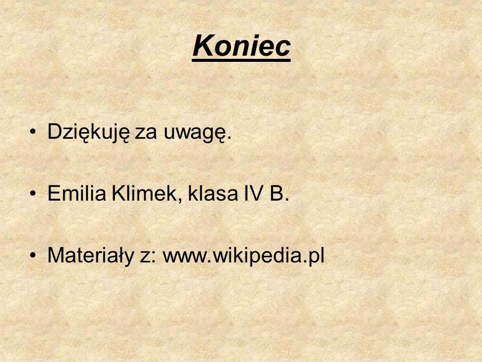 Koniec Dziękuję za uwagę. Emilia Klimek, klasa IV B. Materiały z: www.wikipedia.pl