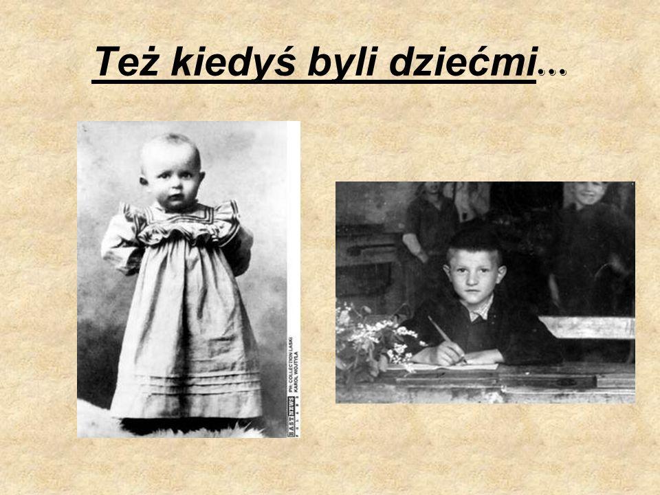 Też kiedyś byli dziećmi …
