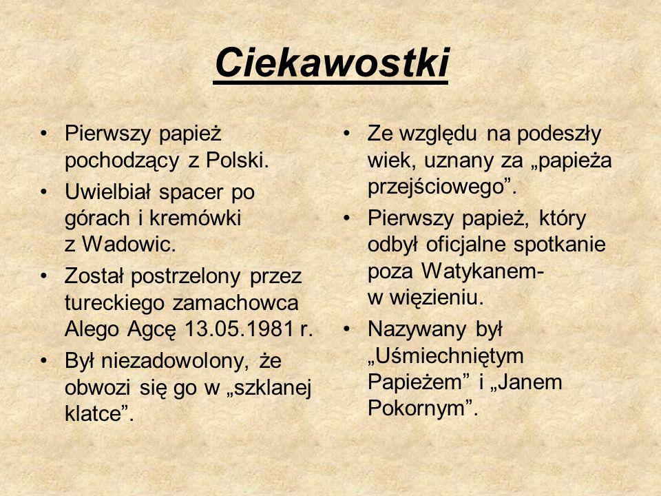 Ciekawostki Pierwszy papież pochodzący z Polski. Uwielbiał spacer po górach i kremówki z Wadowic.