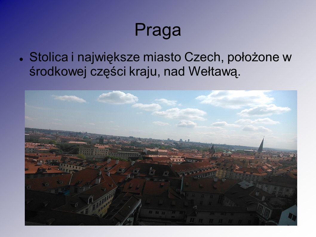 Praga Stolica i największe miasto Czech, położone w środkowej części kraju, nad Wełtawą.