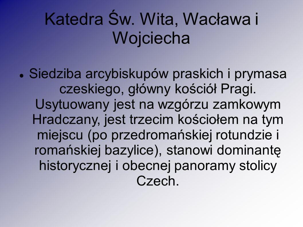 Katedra Św. Wita, Wacława i Wojciecha Siedziba arcybiskupów praskich i prymasa czeskiego, główny kościół Pragi. Usytuowany jest na wzgórzu zamkowym Hr
