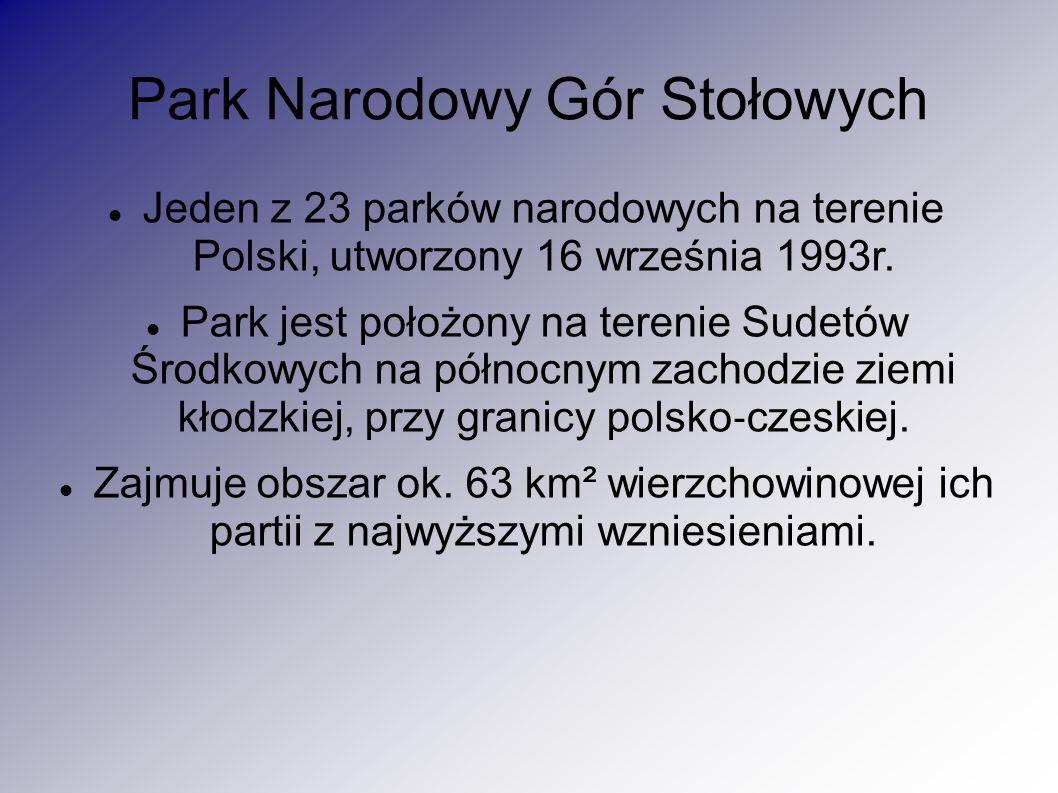 Park Narodowy Gór Stołowych Jeden z 23 parków narodowych na terenie Polski, utworzony 16 września 1993r. Park jest położony na terenie Sudetów Środkow