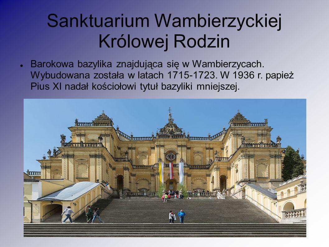 Sanktuarium Wambierzyckiej Królowej Rodzin Barokowa bazylika znajdująca się w Wambierzycach. Wybudowana została w latach 1715-1723. W 1936 r. papież P