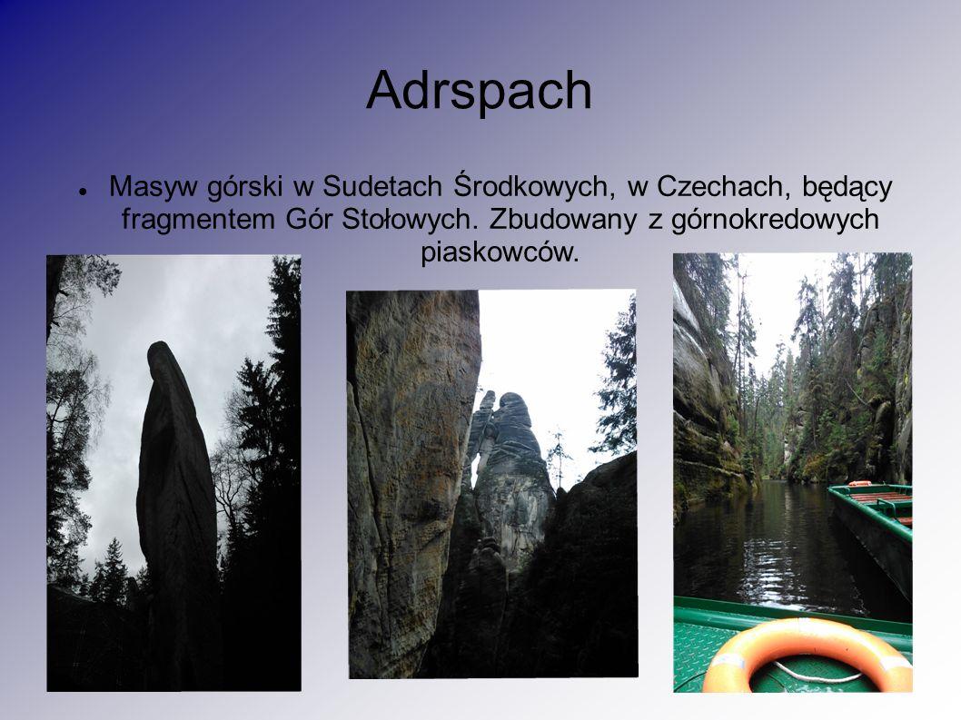 Adrspach Masyw górski w Sudetach Środkowych, w Czechach, będący fragmentem Gór Stołowych. Zbudowany z górnokredowych piaskowców.
