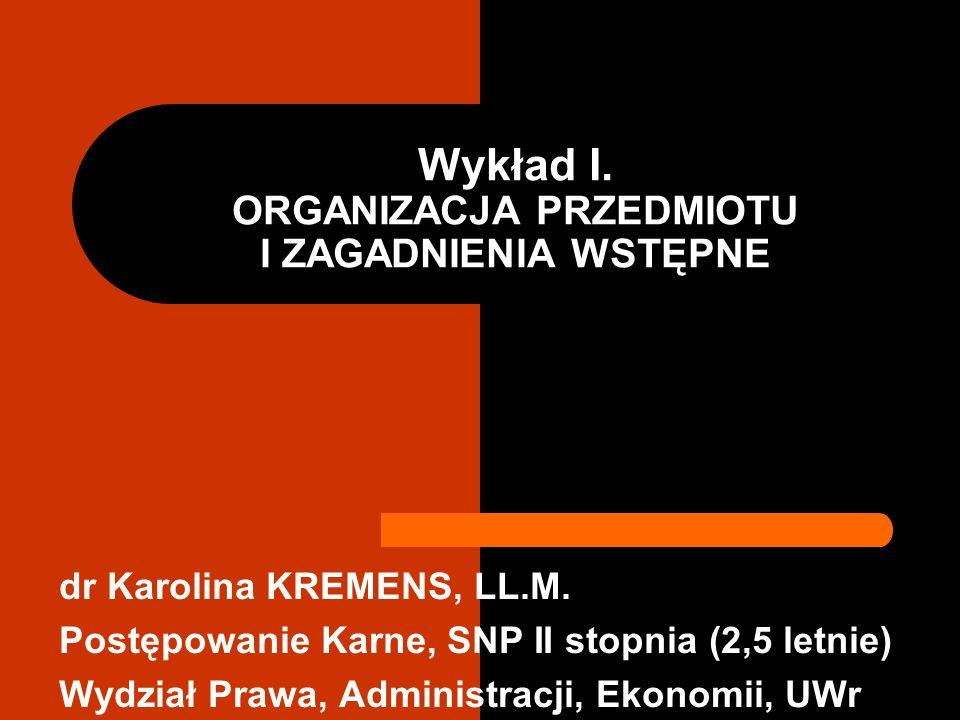 Wykład I. ORGANIZACJA PRZEDMIOTU I ZAGADNIENIA WSTĘPNE dr Karolina KREMENS, LL.M.