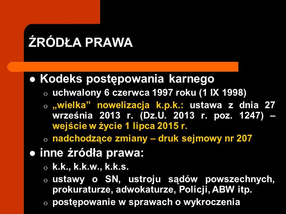 """ŹRÓDŁA PRAWA Kodeks postępowania karnego o uchwalony 6 czerwca 1997 roku (1 IX 1998) o """"wielka nowelizacja k.p.k.: ustawa z dnia 27 września 2013 r."""