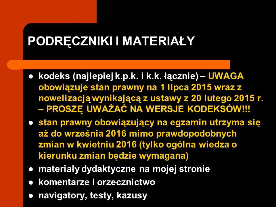 PODRĘCZNIKI I MATERIAŁY kodeks (najlepiej k.p.k. i k.k. łącznie) – UWAGA obowiązuje stan prawny na 1 lipca 2015 wraz z nowelizacją wynikającą z ustawy