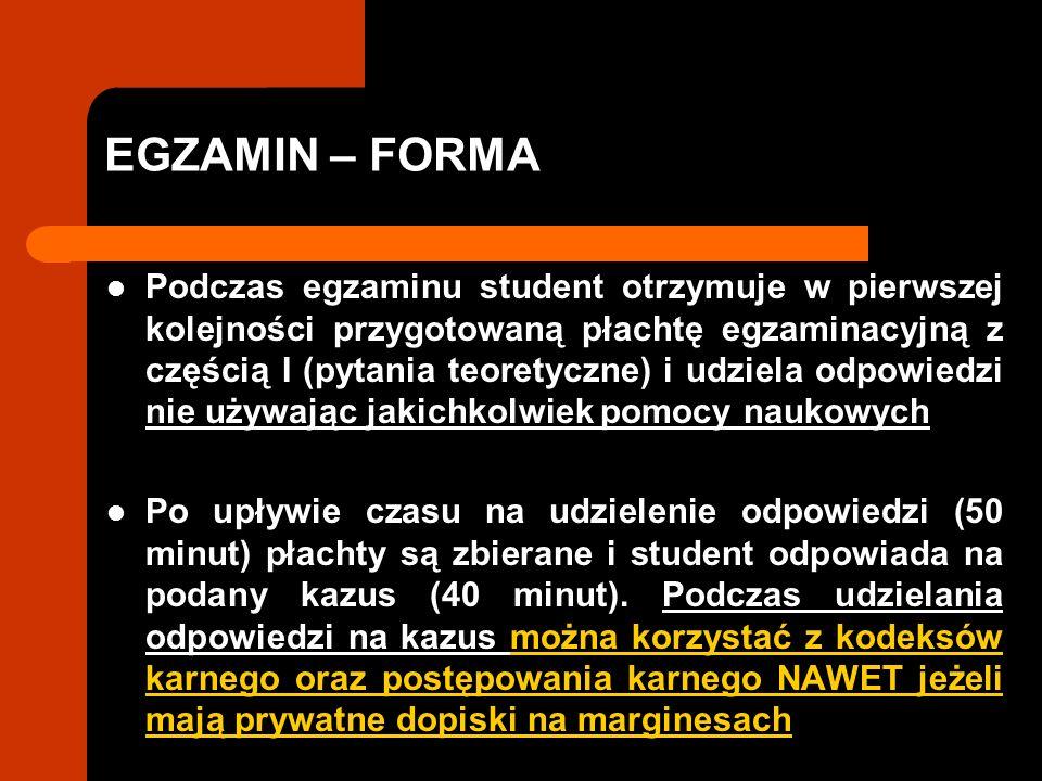 EGZAMIN – FORMA Podczas egzaminu student otrzymuje w pierwszej kolejności przygotowaną płachtę egzaminacyjną z częścią I (pytania teoretyczne) i udziela odpowiedzi nie używając jakichkolwiek pomocy naukowych Po upływie czasu na udzielenie odpowiedzi (50 minut) płachty są zbierane i student odpowiada na podany kazus (40 minut).