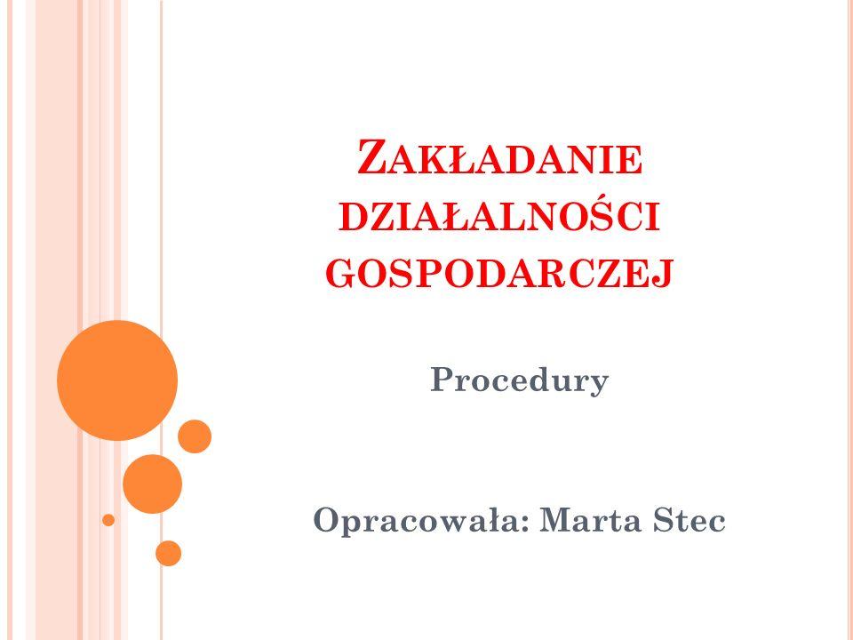 Z AKŁADANIE DZIAŁALNOŚCI GOSPODARCZEJ Procedury Opracowała: Marta Stec