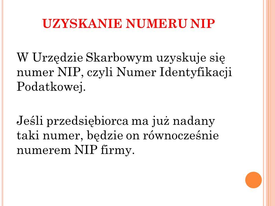 UZYSKANIE NUMERU NIP W Urzędzie Skarbowym uzyskuje się numer NIP, czyli Numer Identyfikacji Podatkowej. Jeśli przedsiębiorca ma już nadany taki numer,