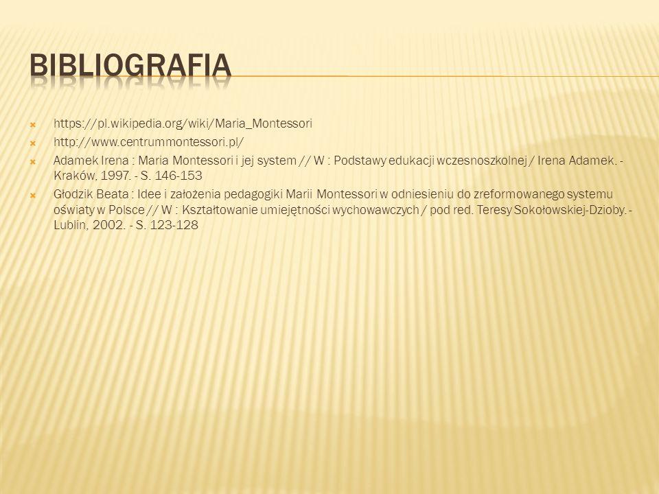  https://pl.wikipedia.org/wiki/Maria_Montessori  http://www.centrummontessori.pl/  Adamek Irena : Maria Montessori i jej system // W : Podstawy edukacji wczesnoszkolnej / Irena Adamek.