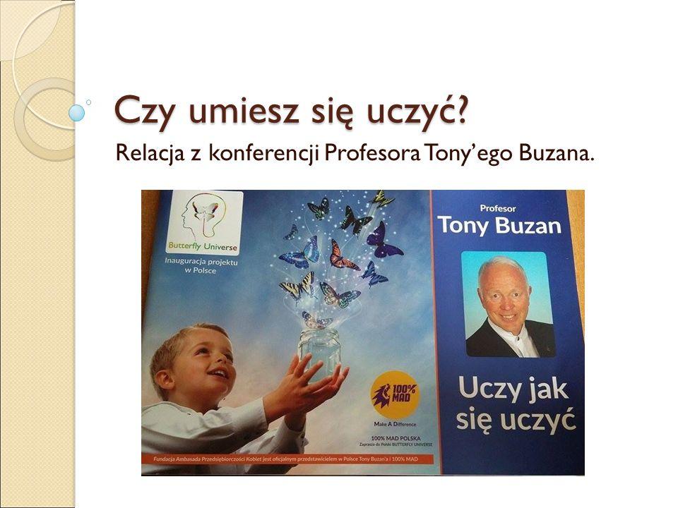 Czy umiesz się uczyć Relacja z konferencji Profesora Tony'ego Buzana.