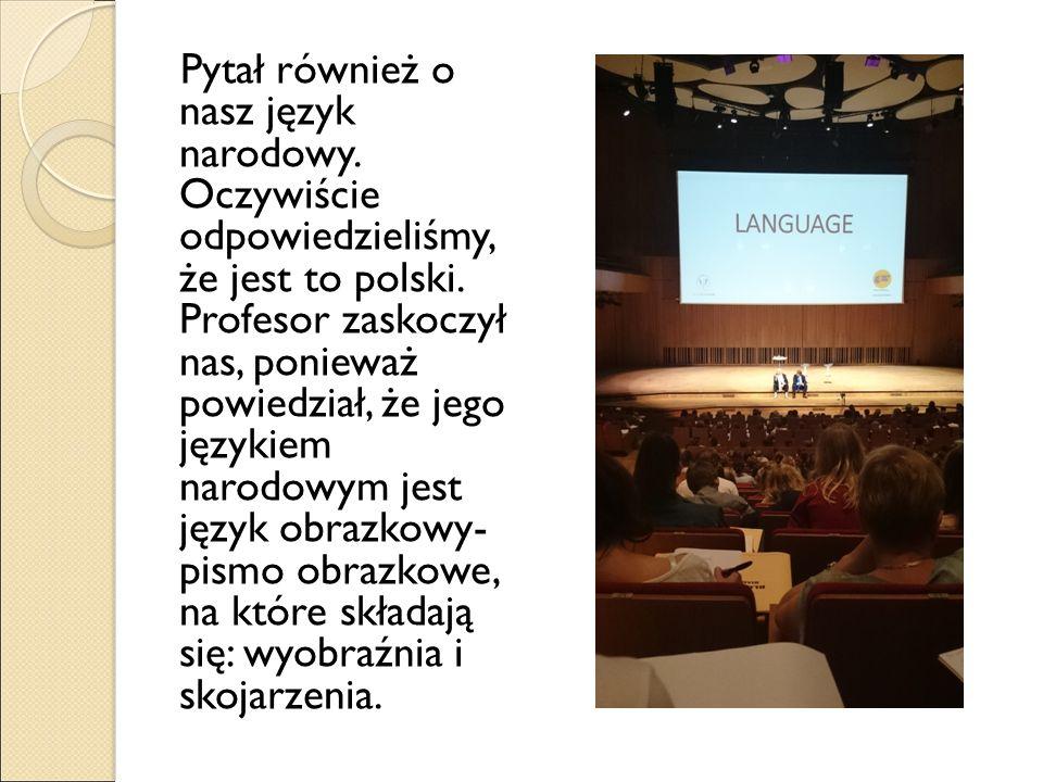 Pytał również o nasz język narodowy. Oczywiście odpowiedzieliśmy, że jest to polski.