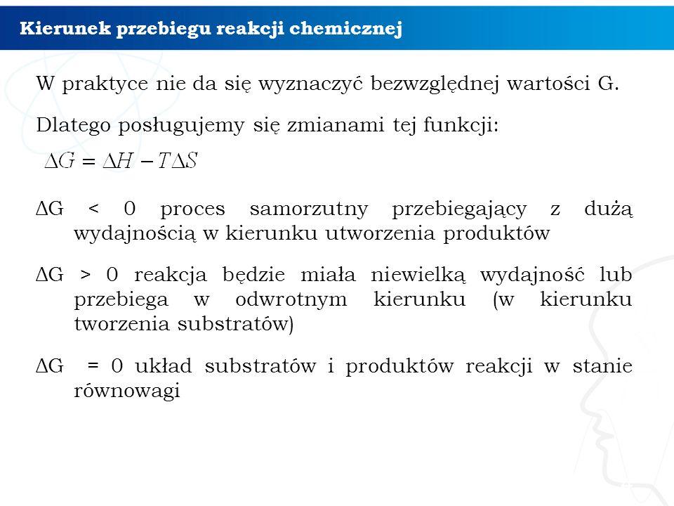 Kierunek przebiegu reakcji chemicznej W praktyce nie da się wyznaczyć bezwzględnej wartości G.