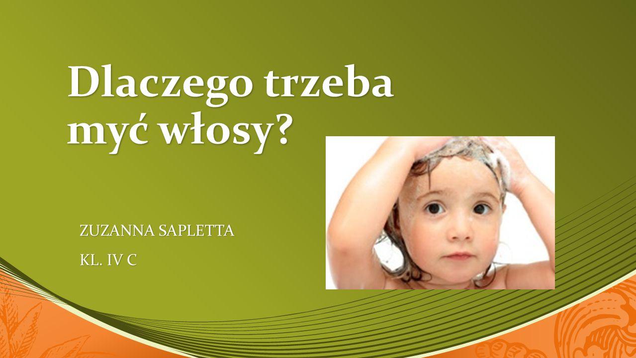Dlaczego trzeba myć włosy? ZUZANNA SAPLETTA KL. IV C