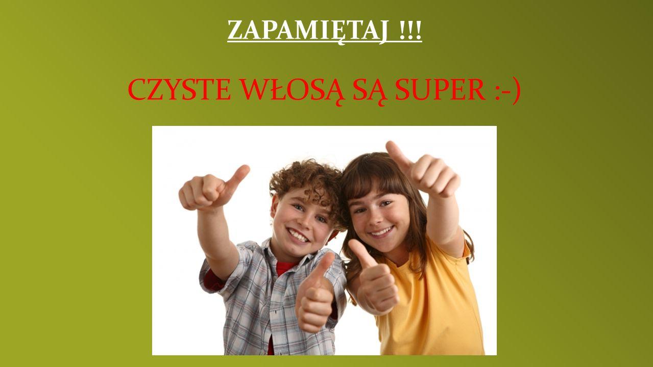 ZAPAMIĘTAJ !!! CZYSTE WŁOSĄ SĄ SUPER :-)