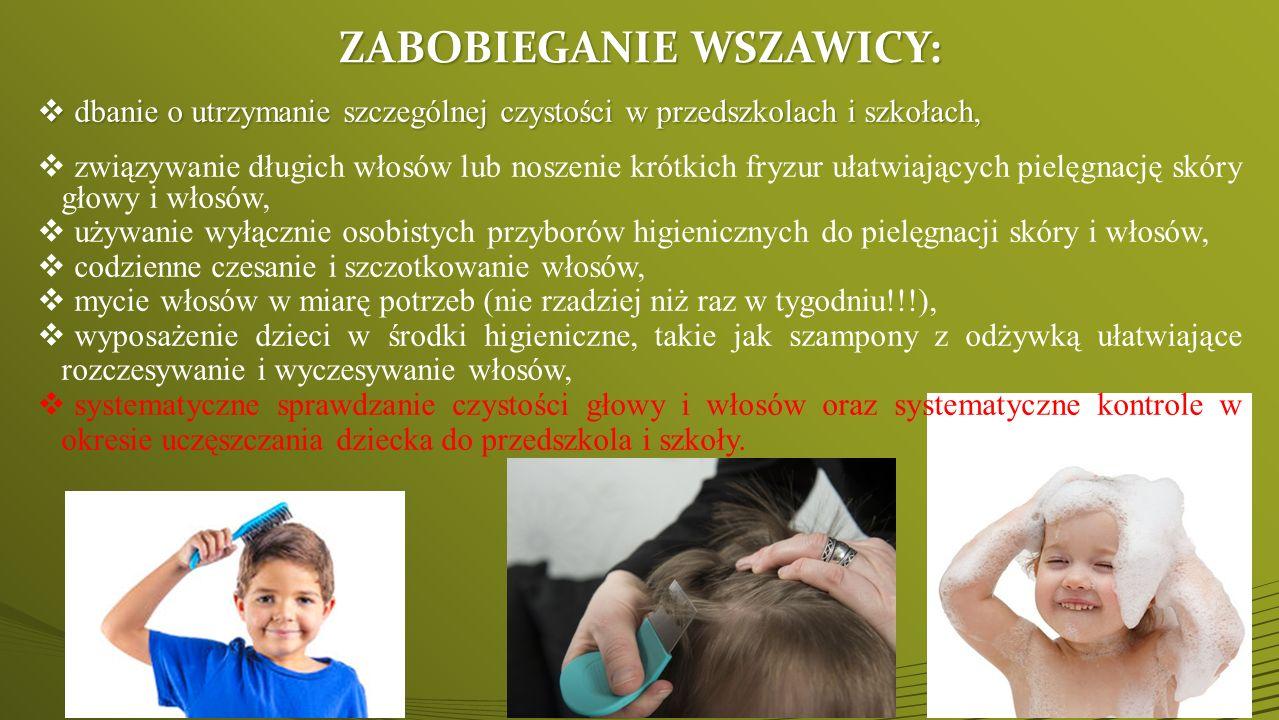 ZABOBIEGANIE WSZAWICY:  dbanie o utrzymanie szczególnej czystości w przedszkolach i szkołach,   związywanie długich włosów lub noszenie krótkich fr