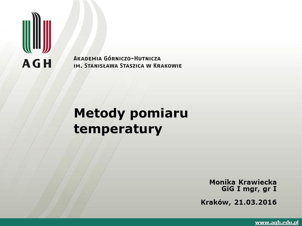 Metody pomiaru temperatury Monika Krawiecka GiG I mgr, gr I Kraków, 21.03.2016 www.agh.edu.pl