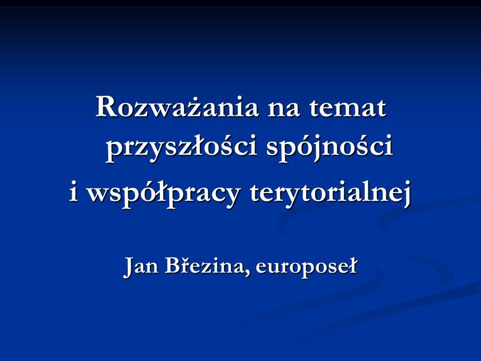 Rozważania na temat przyszłości spójności i współpracy terytorialnej Jan Březina, europoseł