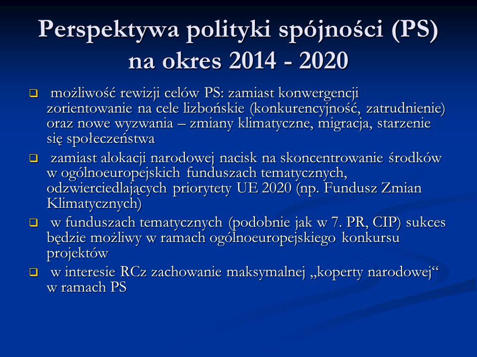 Perspektywa polityki spójności (PS) na okres 2014 - 2020  możliwość rewizji celów PS: zamiast konwergencji zorientowanie na cele lizbońskie (konkurencyjność, zatrudnienie) oraz nowe wyzwania – zmiany klimatyczne, migracja, starzenie się społeczeństwa  zamiast alokacji narodowej nacisk na skoncentrowanie środków w ogólnoeuropejskich funduszach tematycznych, odzwierciedlających priorytety UE 2020 (np.