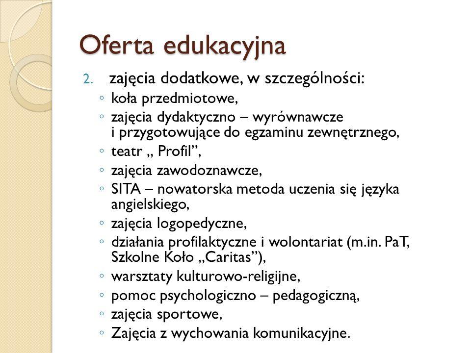"""2. zajęcia dodatkowe, w szczególności: ◦ koła przedmiotowe, ◦ zajęcia dydaktyczno – wyrównawcze i przygotowujące do egzaminu zewnętrznego, ◦ teatr """" P"""