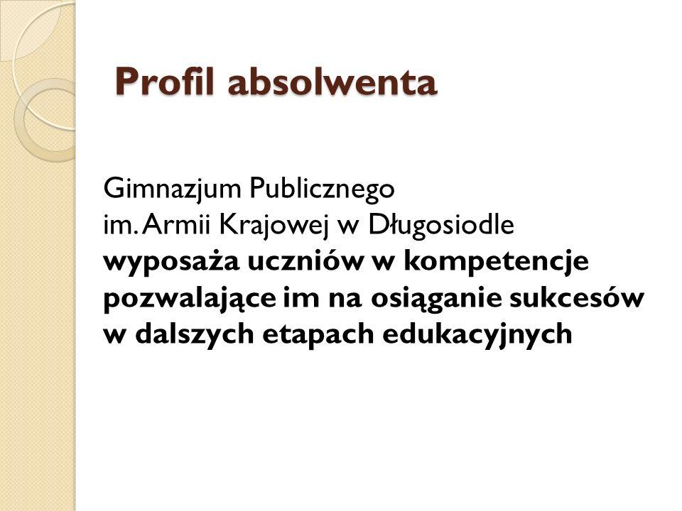 Profil absolwenta Gimnazjum Publicznego im. Armii Krajowej w Długosiodle wyposaża uczniów w kompetencje pozwalające im na osiąganie sukcesów w dalszyc