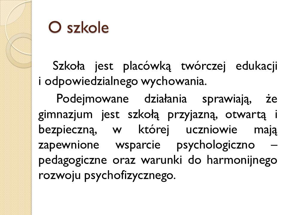 O szkole Szkoła jest placówką twórczej edukacji i odpowiedzialnego wychowania.