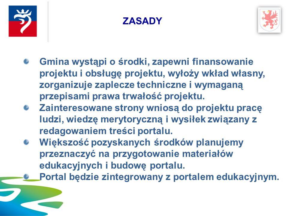 Gmina wystąpi o środki, zapewni finansowanie projektu i obsługę projektu, wyłoży wkład własny, zorganizuje zaplecze techniczne i wymaganą przepisami prawa trwałość projektu.