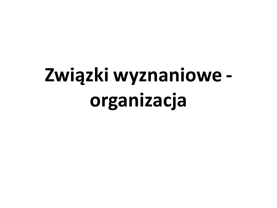 Związki wyznaniowe - organizacja