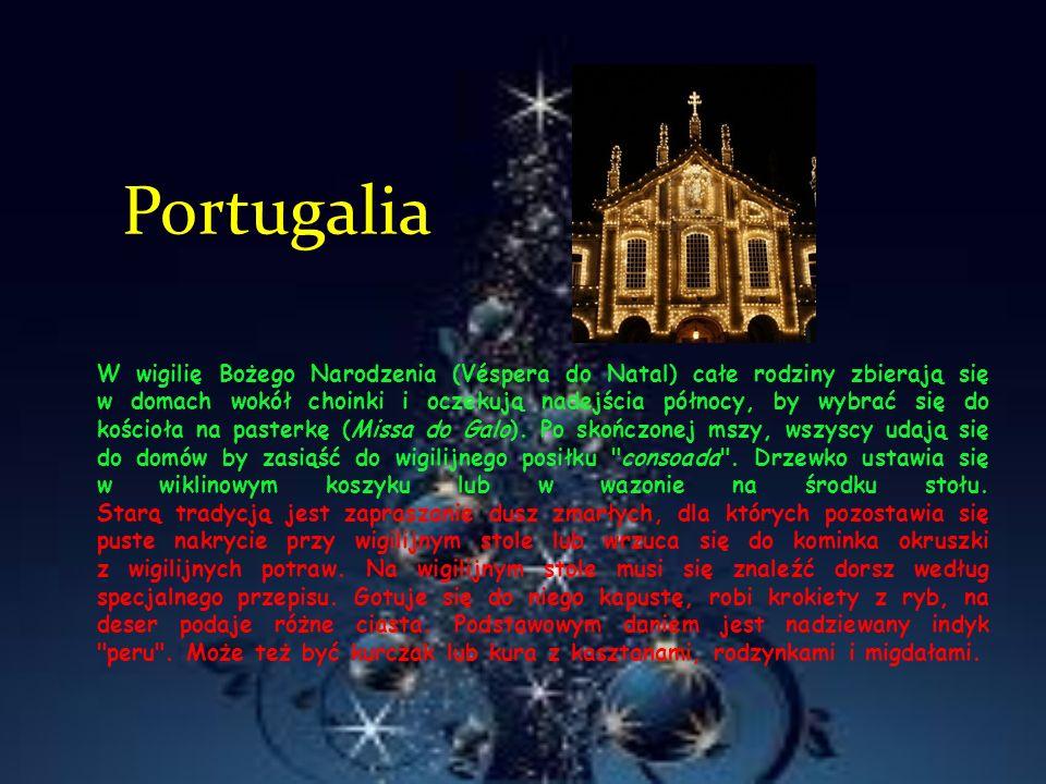 Portugalia W wigilię Bożego Narodzenia (Véspera do Natal) całe rodziny zbierają się w domach wokół choinki i oczekują nadejścia północy, by wybrać się