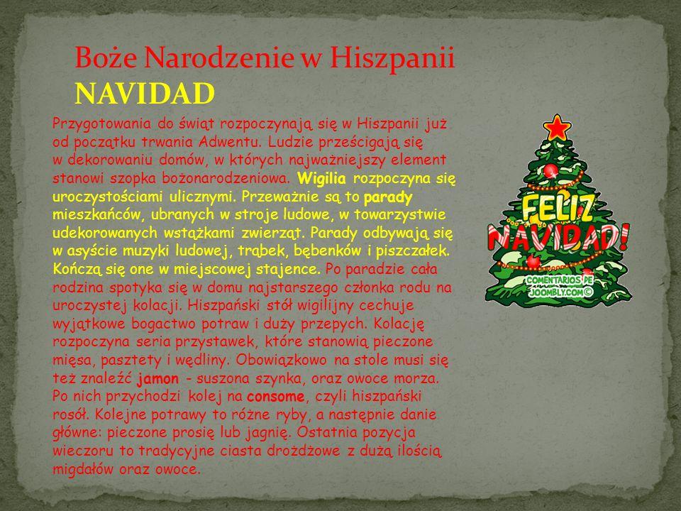 Boże Narodzenie w Hiszpanii NAVIDAD Przygotowania do świąt rozpoczynają się w Hiszpanii już od początku trwania Adwentu. Ludzie prześcigają się w deko