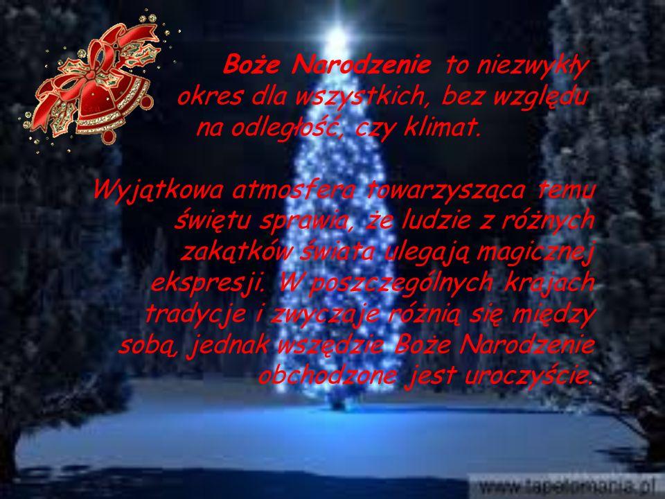 Boże Narodzenie to niezwykły okres dla wszystkich, bez względu na odległość, czy klimat. Wyjątkowa atmosfera towarzysząca temu świętu sprawia, że ludz