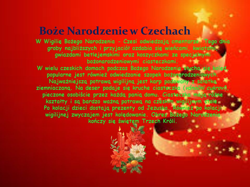 Boże Narodzenie w Czechach W Wigilię Bożego Narodzenia - Czesi odwiedzają cmentarze. Tego dnia groby najbliższych i przyjaciół ozdabia się wieńcami, k