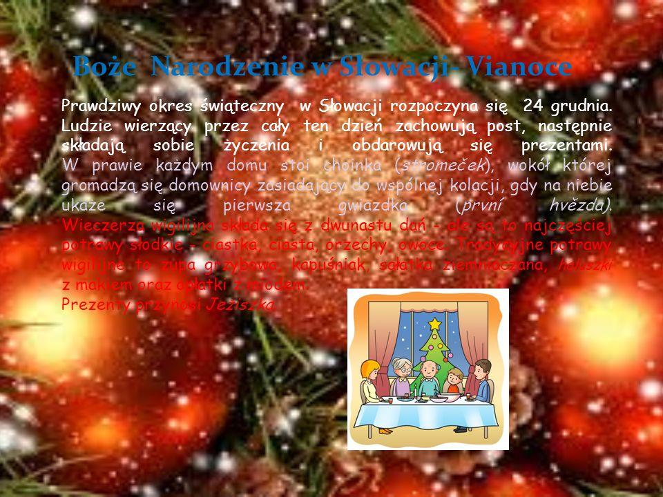 Boże Narodzenie w Słowacji- Vianoce Prawdziwy okres świąteczny w Słowacji rozpoczyna się 24 grudnia. Ludzie wierzący przez cały ten dzień zachowują po
